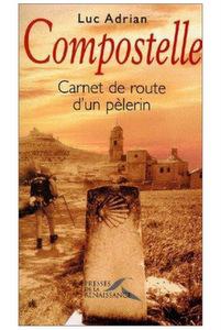 Compostelle, carnet de route d'un pèlerin (Luc Adrian)