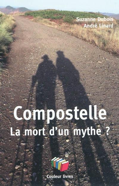 Compostelle, la mort d'un mythe ? Suzanne Debois et André Linard