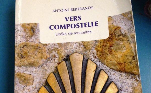Vers Compostelle, Drôles de rencontres (Antoine Bertrandy)
